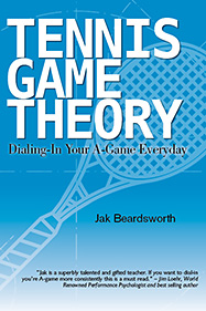 Tennis Game Theory, Dialing in YOur A-Game Everyday: new paperback by Jak Beardsworth